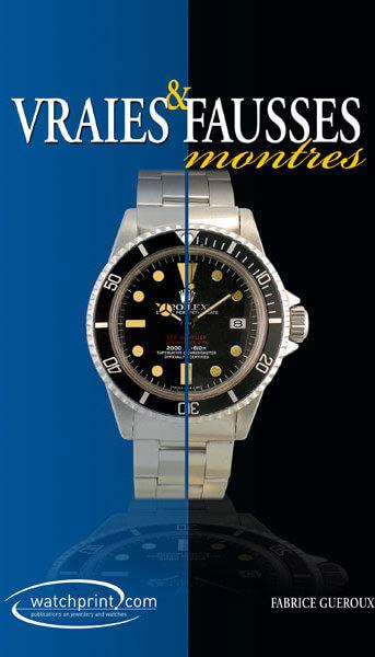 Vraie et fausses montres (Tome 2), par Fabrice Guéroux, Edition Watchprint.com 2010 (en français) © Fabrice Guéroux