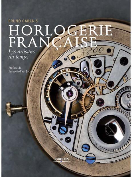 Horlogerie française. Les artisans du temps © Editions Eyrolles